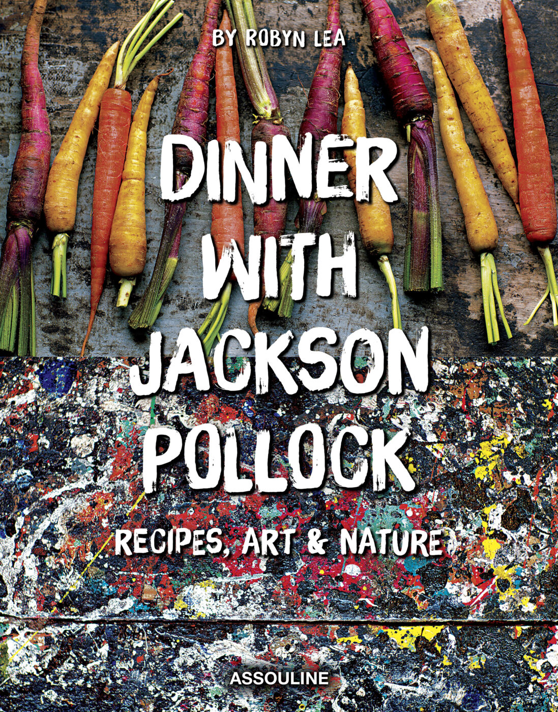 The cover of Dinner with Jackson Pollock cookbook by Robyn Lea